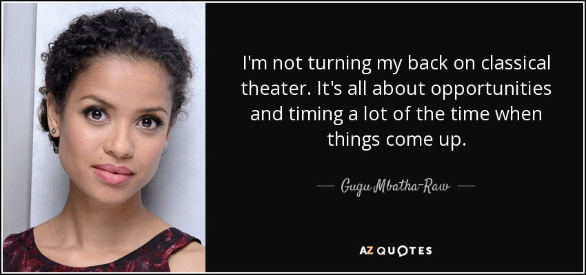 Gugu Mbatha Raw Quote Im Not Turning My Back On Classical Theater