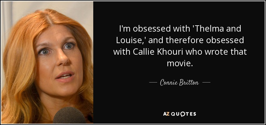 Connie Britton quote: I\'m obsessed with \'Thelma and Louise ...