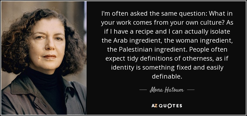 Mona Hatoum Quote Im Often Asked The Same Question What In Your
