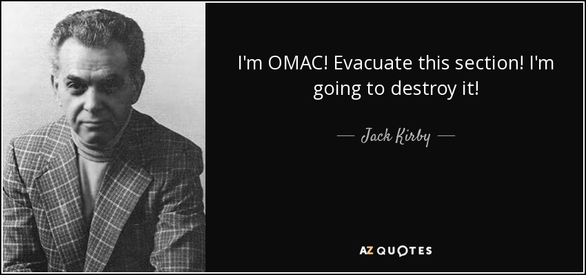 I'm OMAC! Evacuate this section! I'm going to destroy it! - Jack Kirby