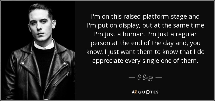 G-Eazy quote: I'm on this raised-platform-stage and I'm put