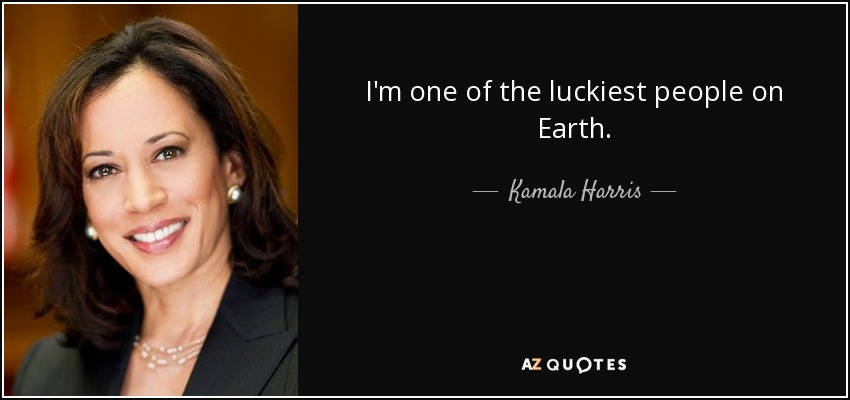 I'm one of the luckiest people on Earth. - Kamala Harris