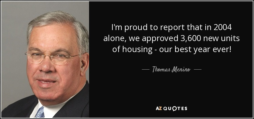 I'm proud to report that in 2004 alone, we approved 3,600 new units of housing - our best year ever! - Thomas Menino