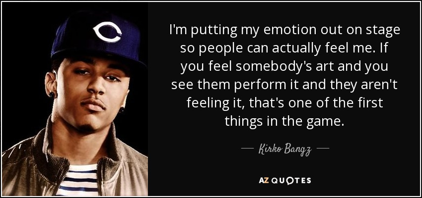 Kirko Bangz Quote Im Putting My Emotion Out On Stage So People Can