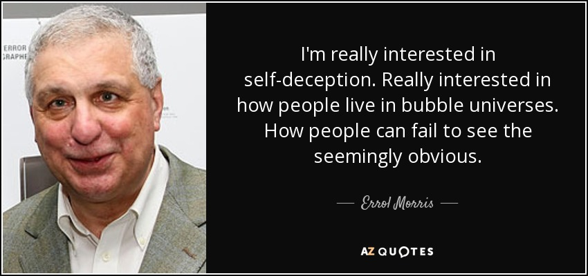 Errol Morris Quote Im Really Interested In Self Deception Really