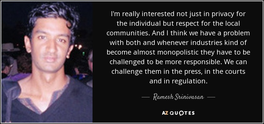 Ramesh Srinivasan Quote Im Really Interested Not Just In Privacy