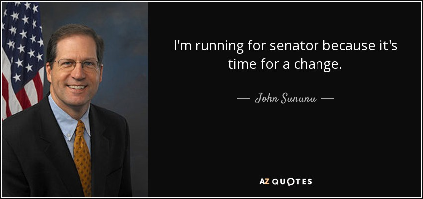 I'm running for senator because it's time for a change. - John Sununu