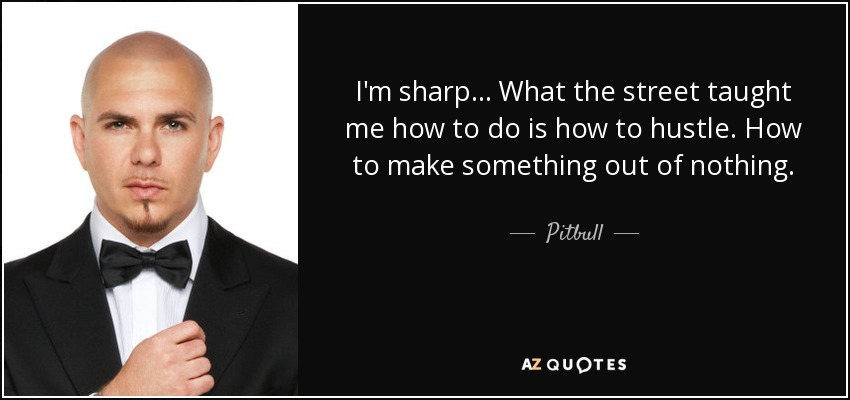 Pitbull Quote: I'm Sharp. What The Street Taught Me How To