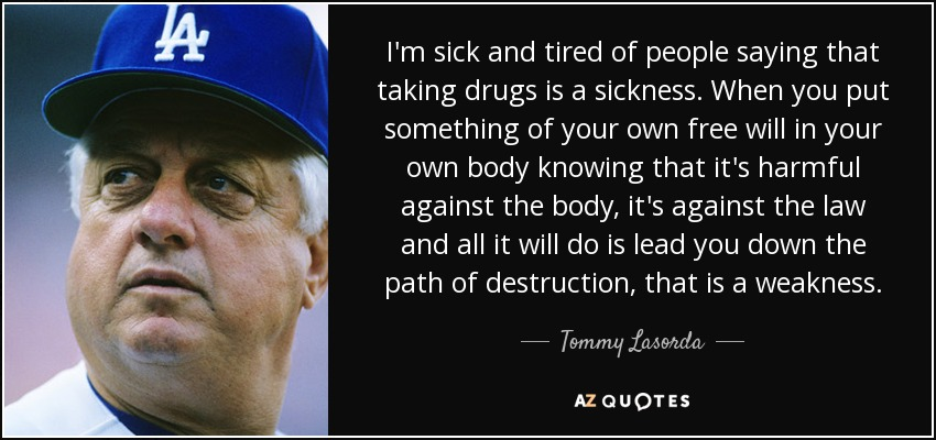 Tommy Lasorda quote: I'm sick and tired of people saying tha