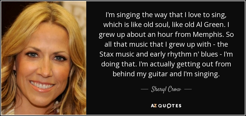 Sheryl Crow quote: I'm singing the way that I love to sing