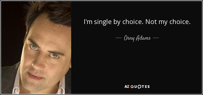 I'm single by choice. Not my choice. - Orny Adams