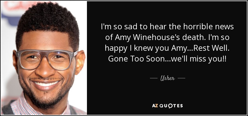 Usher Quote Im So Sad To Hear The Horrible News Of Amy
