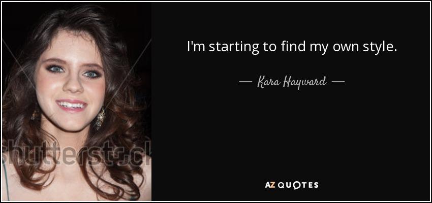 I'm starting to find my own style. - Kara Hayward
