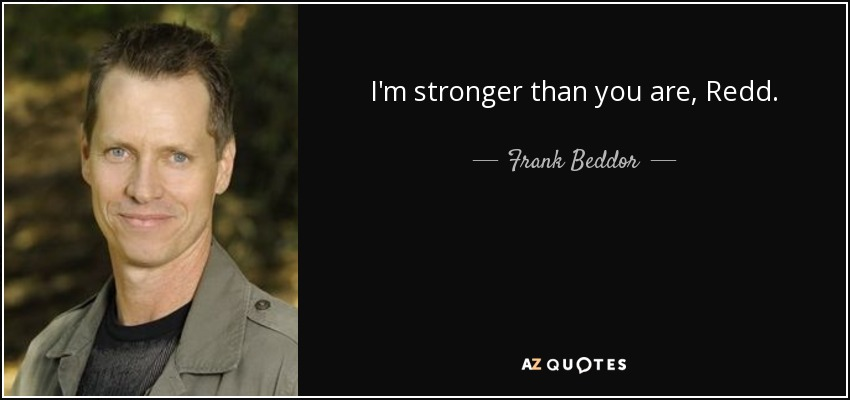 I'm stronger than you are, Redd. - Frank Beddor