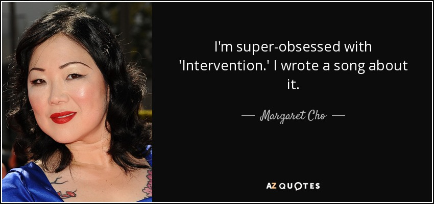 Margaret Cho quote: I'm super-obsessed with 'Intervention