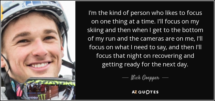 Nick Goepper Quote Im The Kind Of Person Who Likes To Focus On