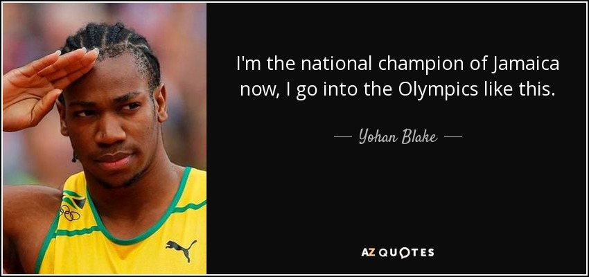 I'm the national champion of Jamaica now, I go into the Olympics like this. - Yohan Blake