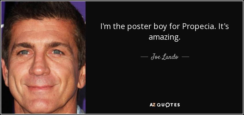 I'm the poster boy for Propecia. It's amazing. - Joe Lando