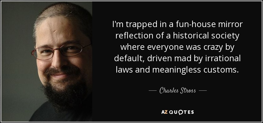 Charles Stross Quote Im Trapped In A Fun House Mirror Reflection