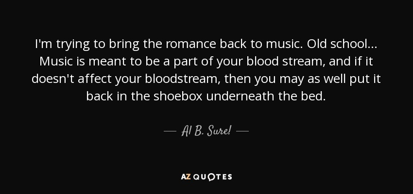 Al B  Sure! quote: I'm trying to bring the romance back to music  Old