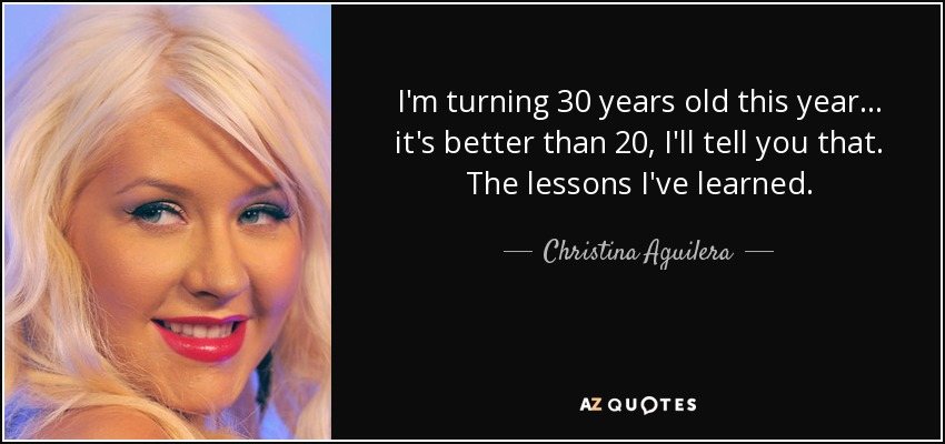 Christina Aguilera quote: I\'m turning 30 years old this year ...