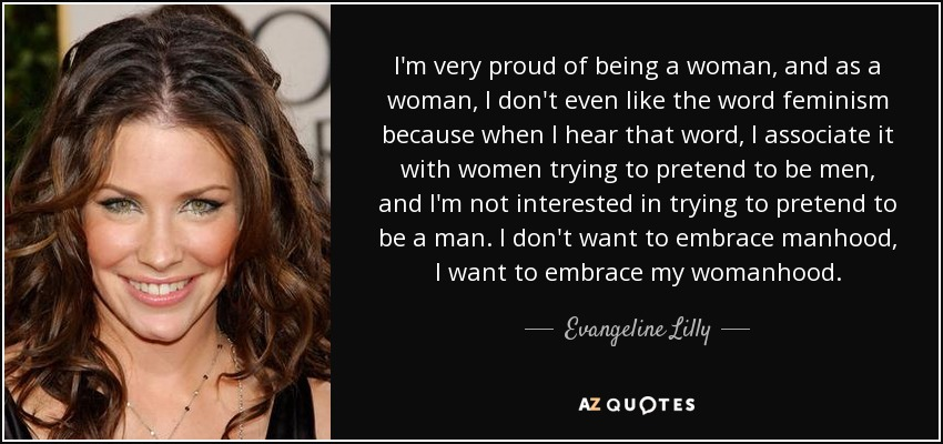 Evangeline Lilly Quote Im Very Proud Of Being A Woman And As A