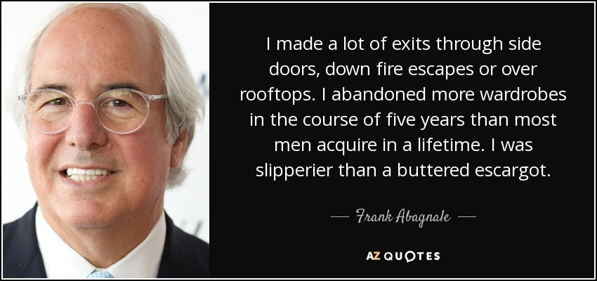 Frank Abagnale quote: I made a lot of exits through side