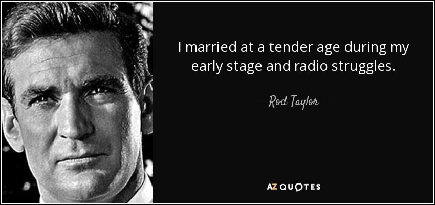 I married at a tender age during my early stage and radio struggles. - Rod Taylor