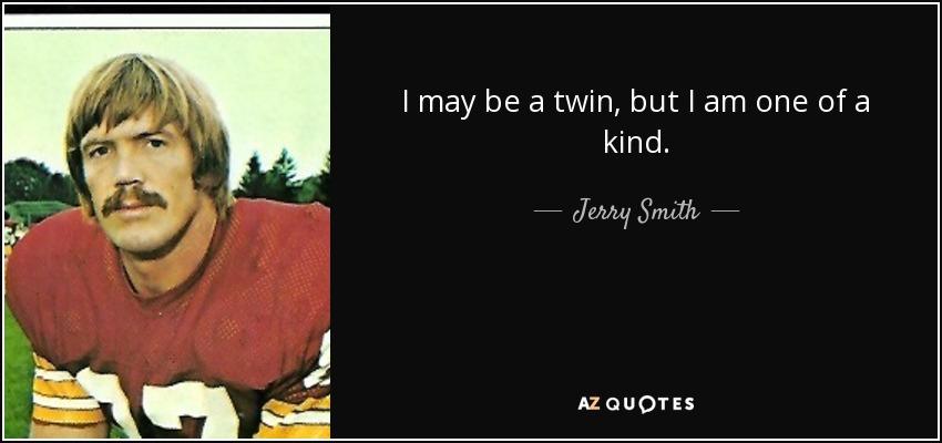 I may be a twin, but I am one of a kind. - Jerry Smith