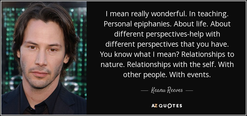 Keanu Reeves Quote: I Mean Really Wonderful. In Teaching