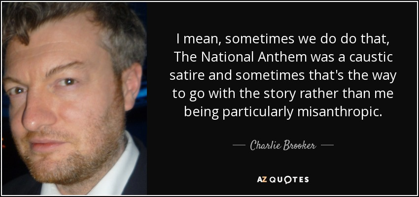 Charlie Brooker Quote I Mean Sometimes We Do Do That The National