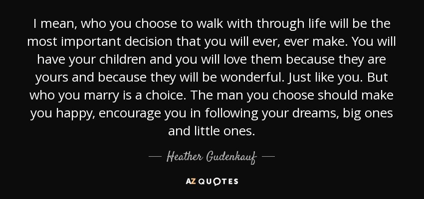 Heather Gudenkauf Quote I Mean Who You Choose To Walk With Through