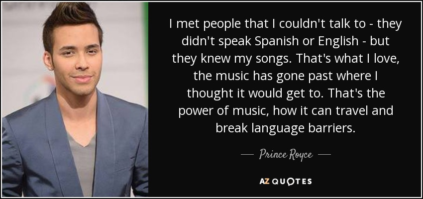 Prince Royce quote: I met people that I couldn't talk to   they