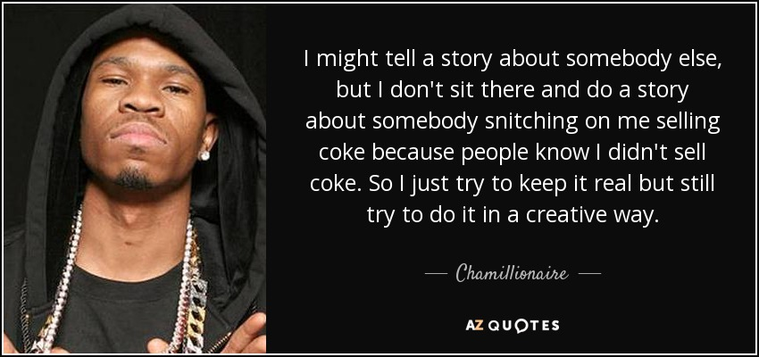 Chamillionaire quote: I might tell a story about somebody ...