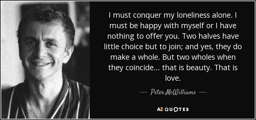 Peter Mcwilliams Quote I Must Conquer My Loneliness Alone I Must