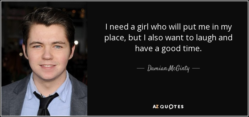 Damian McGinty quote: I need a girl who will put me in my