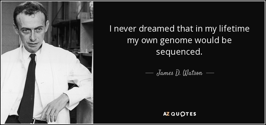 I never dreamed that in my lifetime my own genome would be sequenced. - James D. Watson