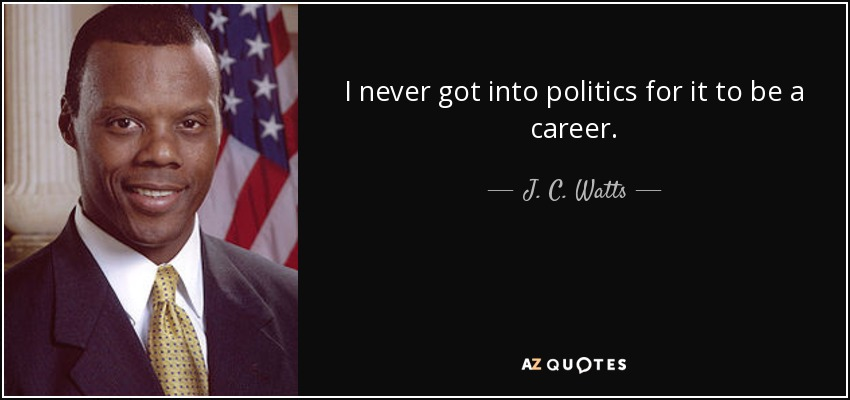 I never got into politics for it to be a career. - J. C. Watts