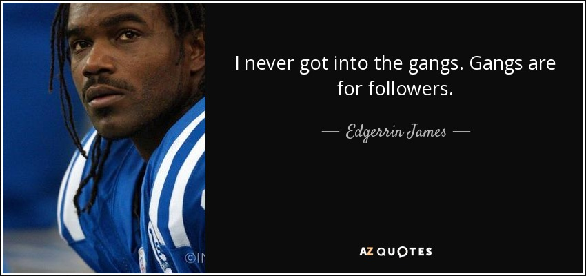 I never got into the gangs. Gangs are for followers. - Edgerrin James