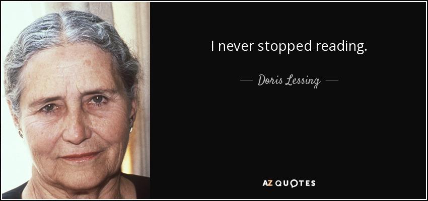 I never stopped reading. - Doris Lessing