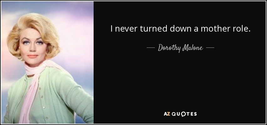 I never turned down a mother role. - Dorothy Malone