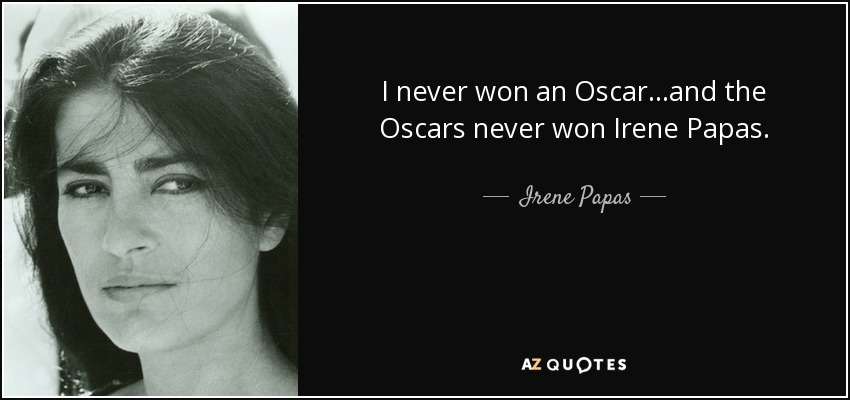 https://www.azquotes.com/picture-quotes/quote-i-never-won-an-oscar-and-the-oscars-never-won-irene-papas-irene-papas-63-67-84.jpg