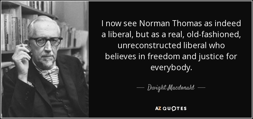 Dwight Macdonald quote: I now see Norman Thomas as indeed a