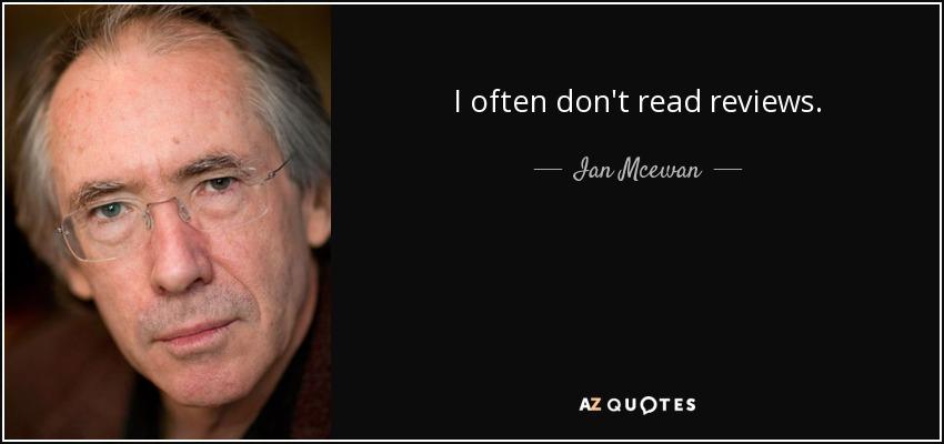 I often don't read reviews. - Ian Mcewan