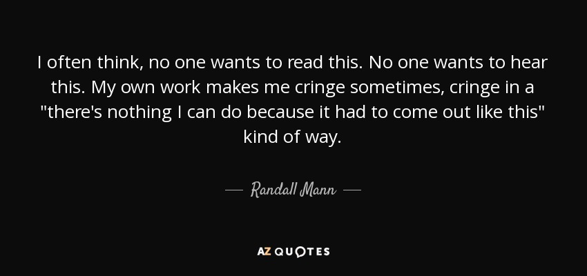 Randall Mann Quote I Often Think No One Wants To Read This No
