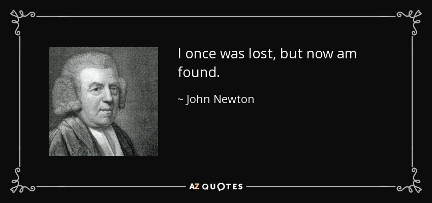 John Newton Quote I Once Was Lost But Now Am Found