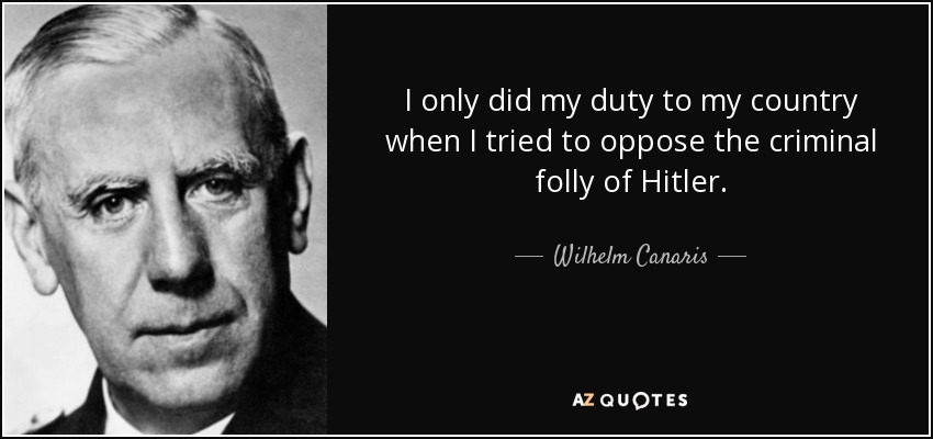I only did my duty to my country when I tried to oppose the criminal folly of Hitler. - Wilhelm Canaris