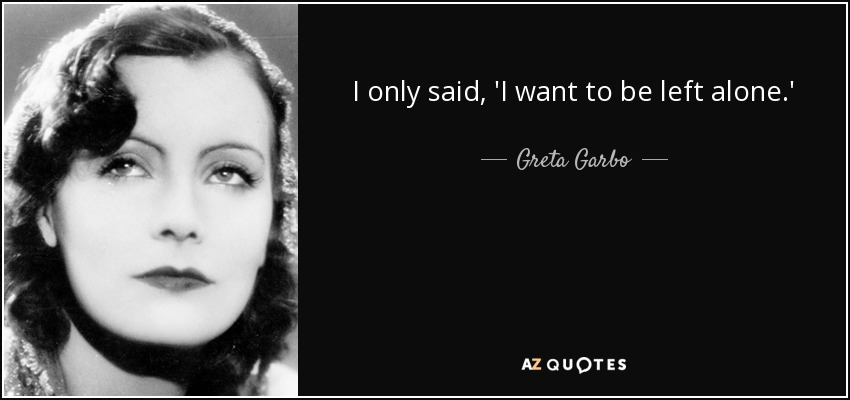 Greta Garbo Quote: I Only Said, 'I Want To Be Left Alone