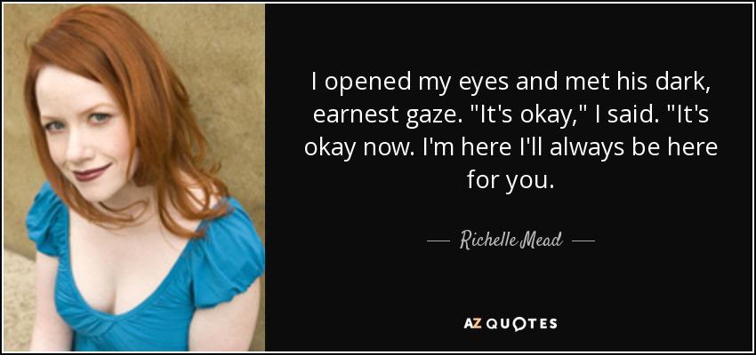 I opened my eyes and met his dark, earnest gaze.