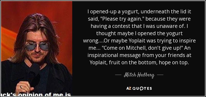 I opened-up a yogurt, underneath the lid it said,